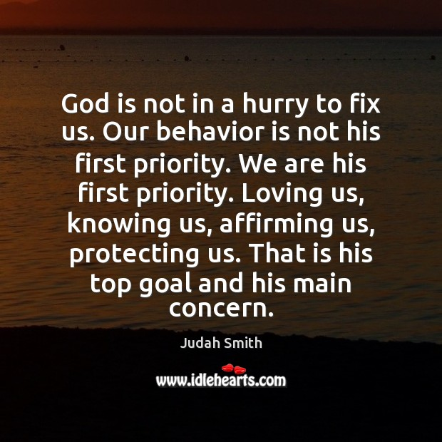 God is not in a hurry to fix us. Our behavior is Judah Smith Picture Quote