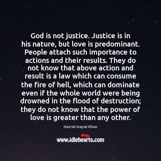 God is not justice. Justice is in his nature, but love is Hazrat Inayat Khan Picture Quote