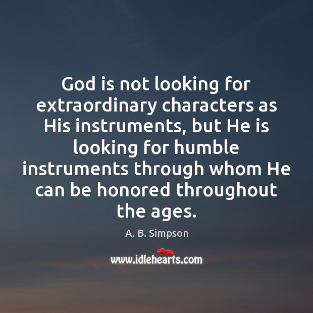 Image, God is not looking for extraordinary characters as His instruments, but He