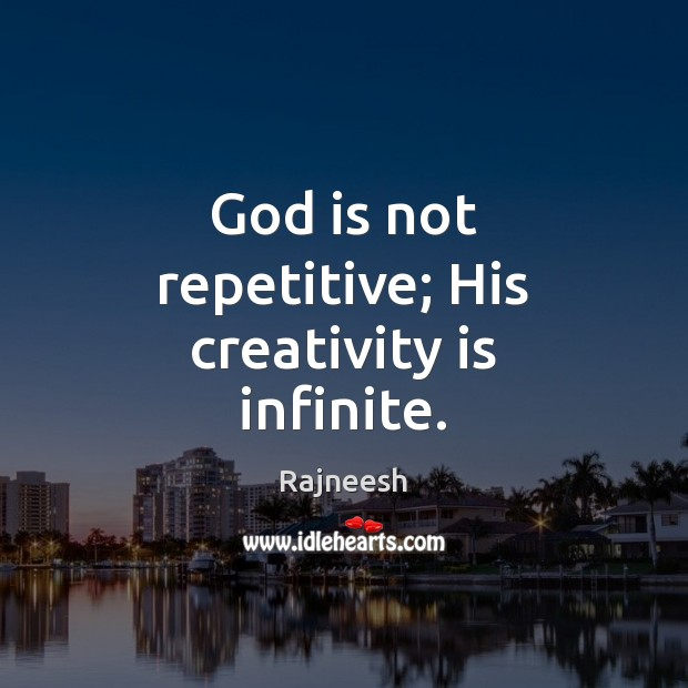 God is not repetitive; His creativity is infinite. Image