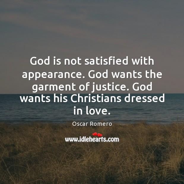 God is not satisfied with appearance. God wants the garment of justice. Oscar Romero Picture Quote