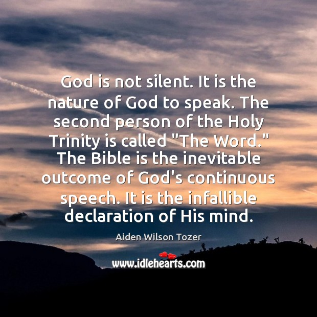 God is not silent. It is the nature of God to speak. Aiden Wilson Tozer Picture Quote