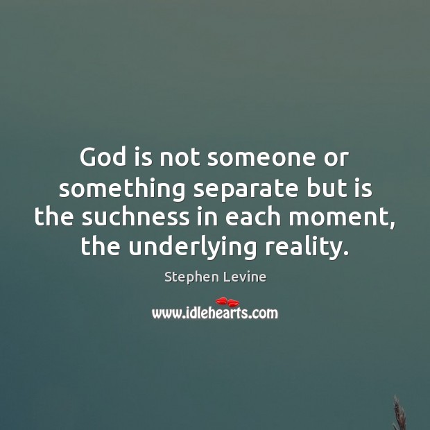 Image, God is not someone or something separate but is the suchness in