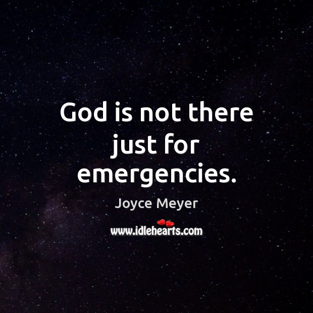 Image, God is not there just for emergencies.