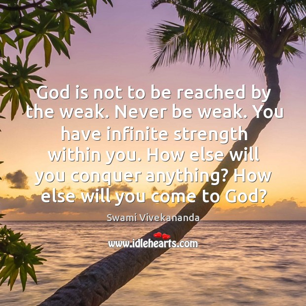 Image, God is not to be reached by the weak. Never be weak.