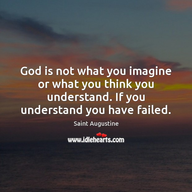 Image, God is not what you imagine or what you think you understand.