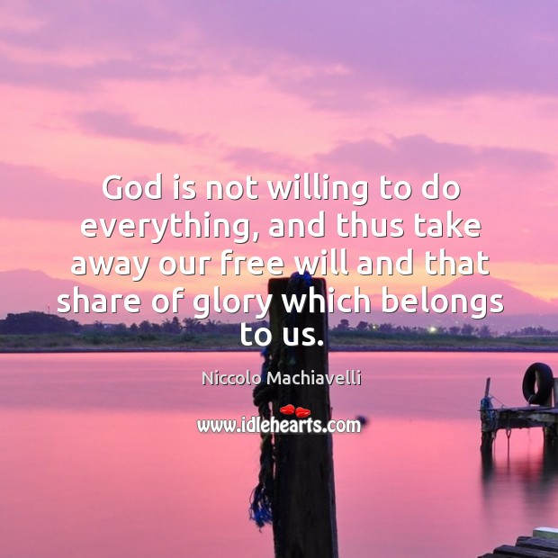 Image, God is not willing to do everything, and thus take away our free will and that share of glory which belongs to us.