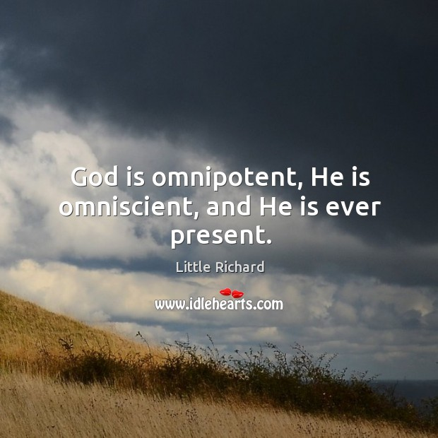 God is omnipotent, he is omniscient, and he is ever present. Image