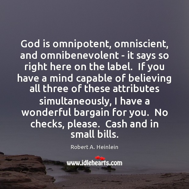 God is omnipotent, omniscient, and omnibenevolent – it says so right here Robert A. Heinlein Picture Quote