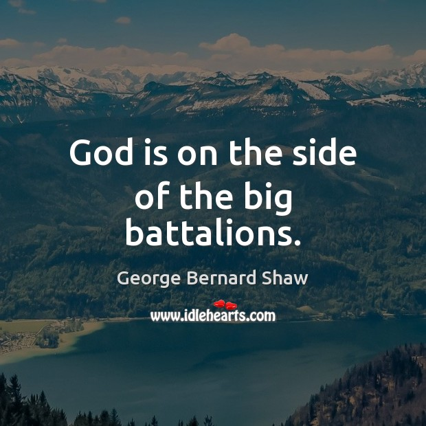 Image, God is on the side of the big battalions.