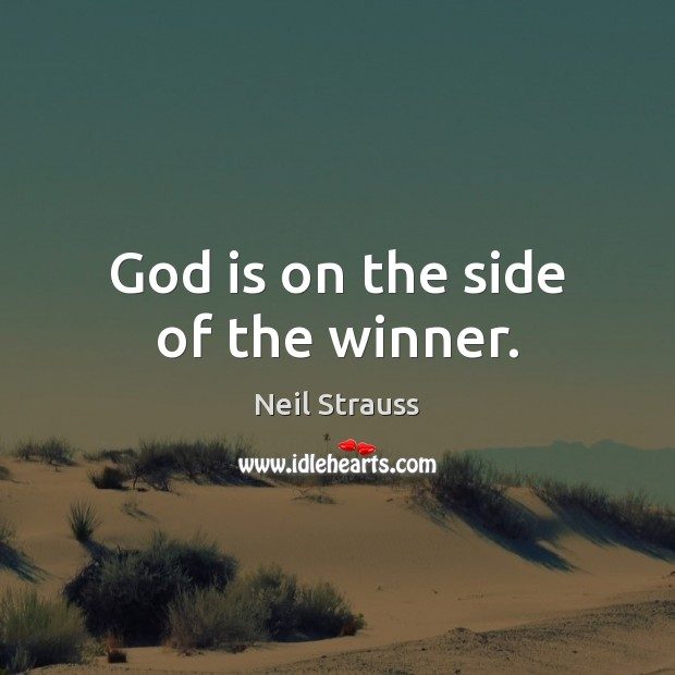 Neil Strauss Picture Quote image saying: God is on the side of the winner.