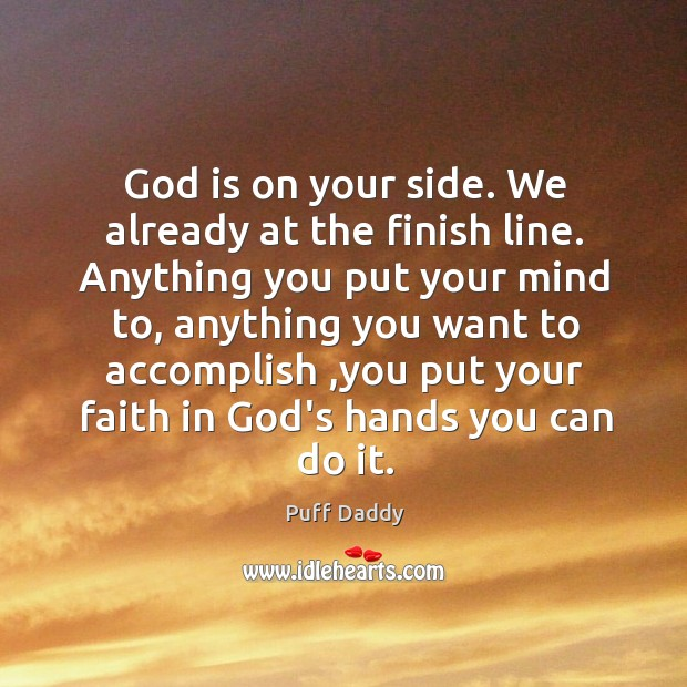 God Is On Your Side We Already At The Finish Line Anything