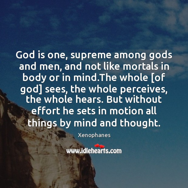 God is one, supreme among Gods and men, and not like mortals Image