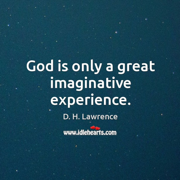 God is only a great imaginative experience. Image