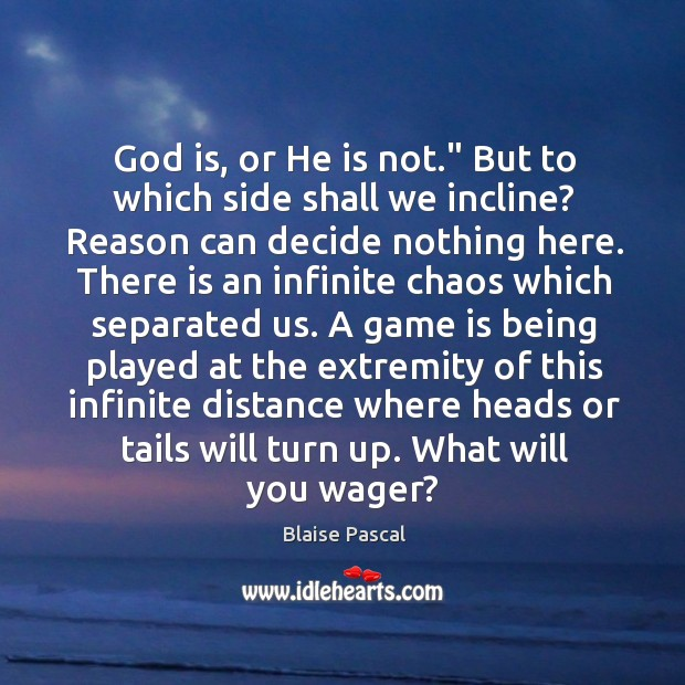 """God is, or He is not."""" But to which side shall we Image"""