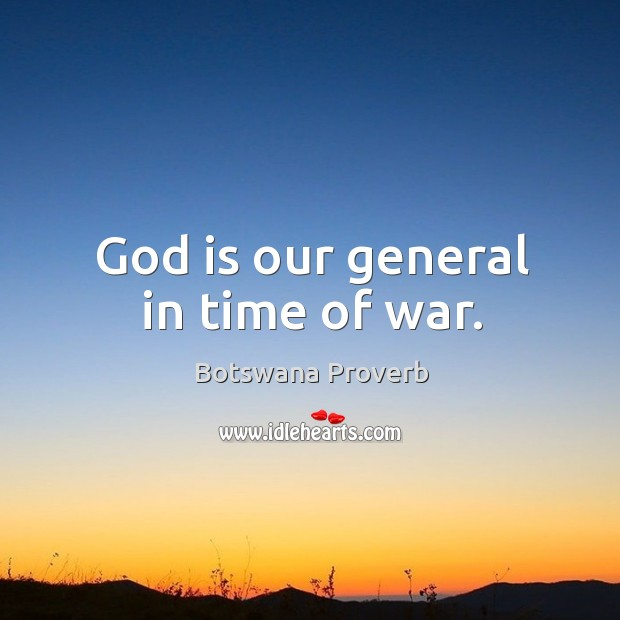 God is our general in time of war. Botswana Proverbs Image