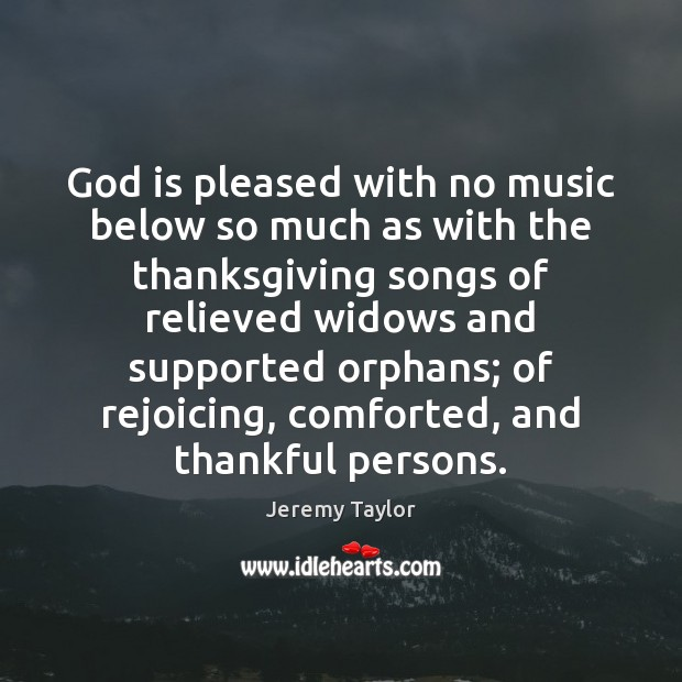 God is pleased with no music below so much as with the Thanksgiving Quotes Image