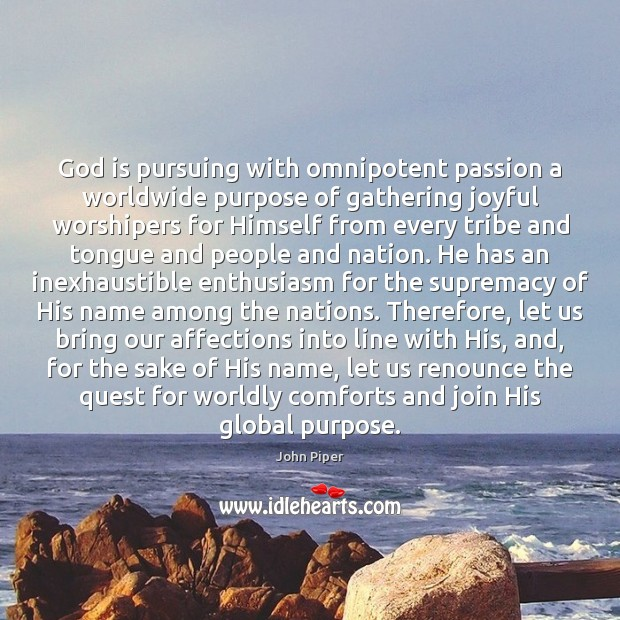 God is pursuing with omnipotent passion a worldwide purpose of gathering joyful Image
