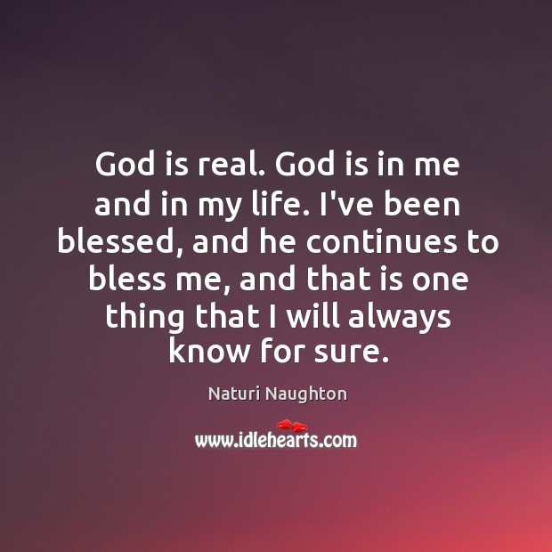 Image, God is real. God is in me and in my life. I've