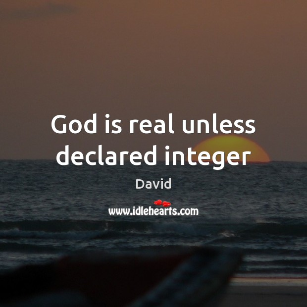 God is real unless declared integer Image