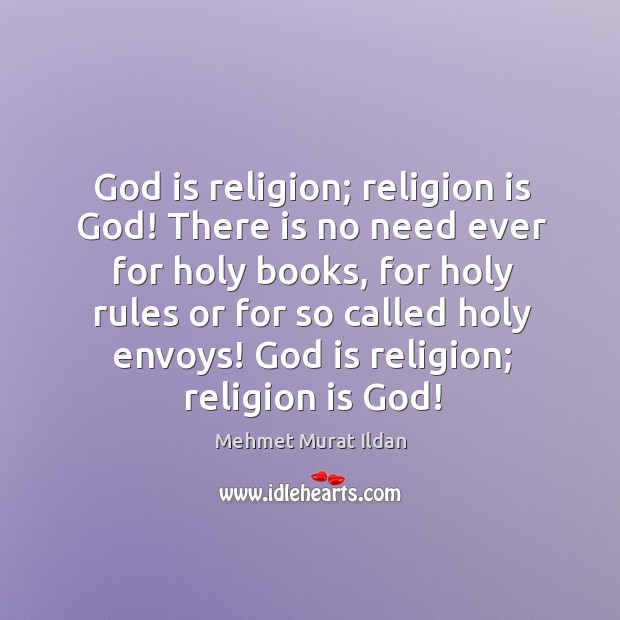 Image, God is religion; religion is God! There is no need ever for