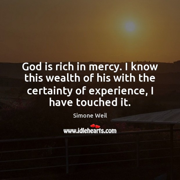 God is rich in mercy. I know this wealth of his with Image