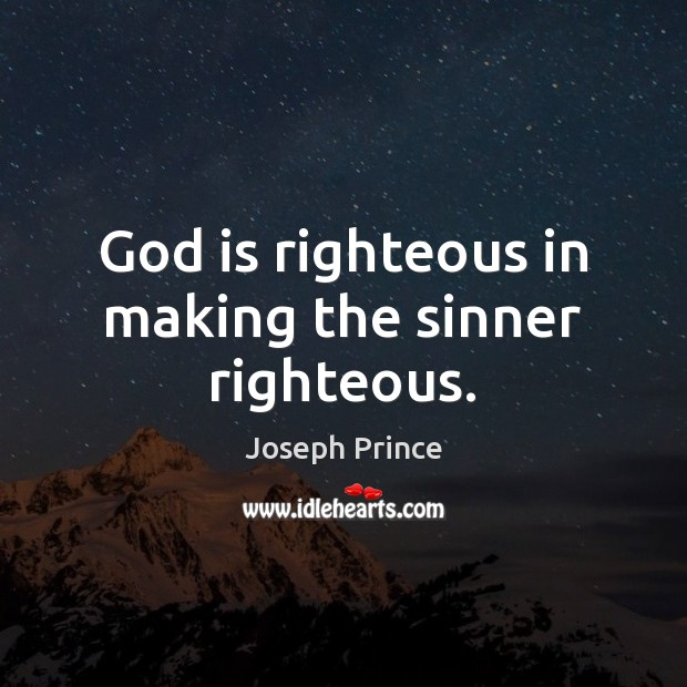 God is righteous in making the sinner righteous. Joseph Prince Picture Quote
