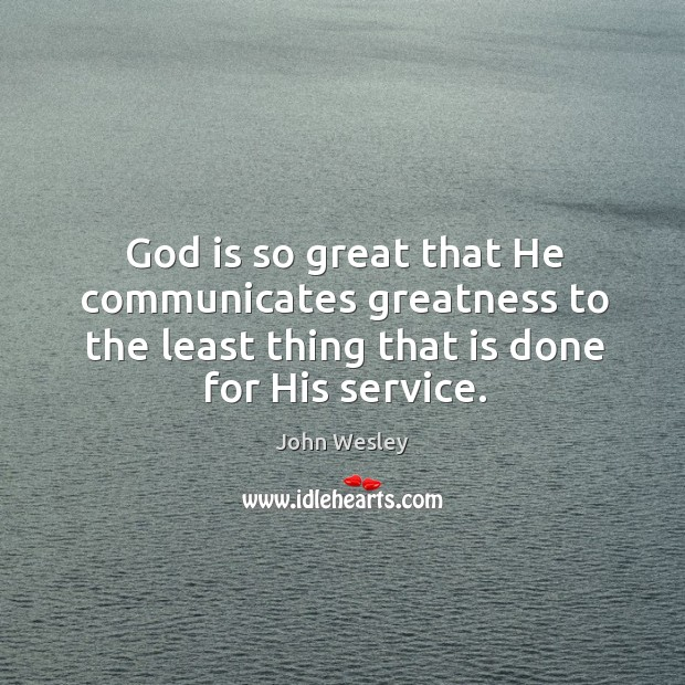 God is so great that He communicates greatness to the least thing Image