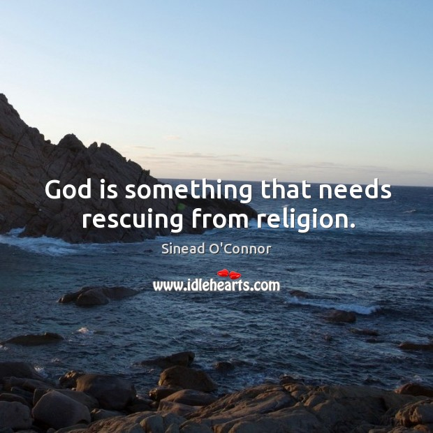 Image, God is something that needs rescuing from religion.