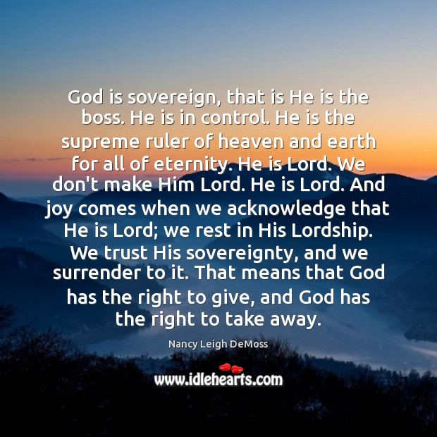 God is sovereign, that is He is the boss. He is in Image