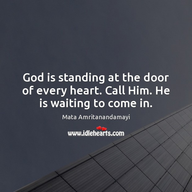 God is standing at the door of every heart. Call Him. He is waiting to come in. Image