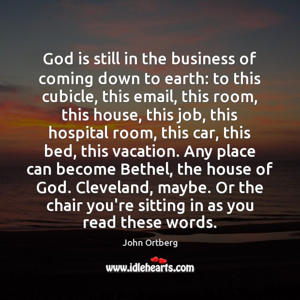 God is still in the business of coming down to earth: to John Ortberg Picture Quote