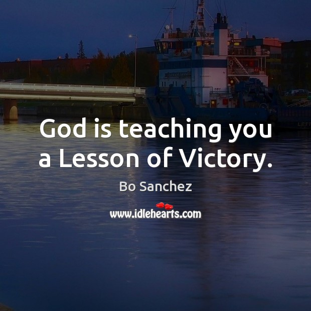 God is teaching you a Lesson of Victory. Bo Sanchez Picture Quote