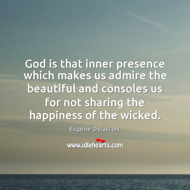 God is that inner presence which makes us admire the beautiful and Eugène Delacroix Picture Quote