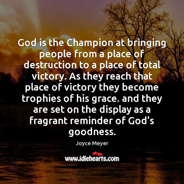God is the Champion at bringing people from a place of destruction Image