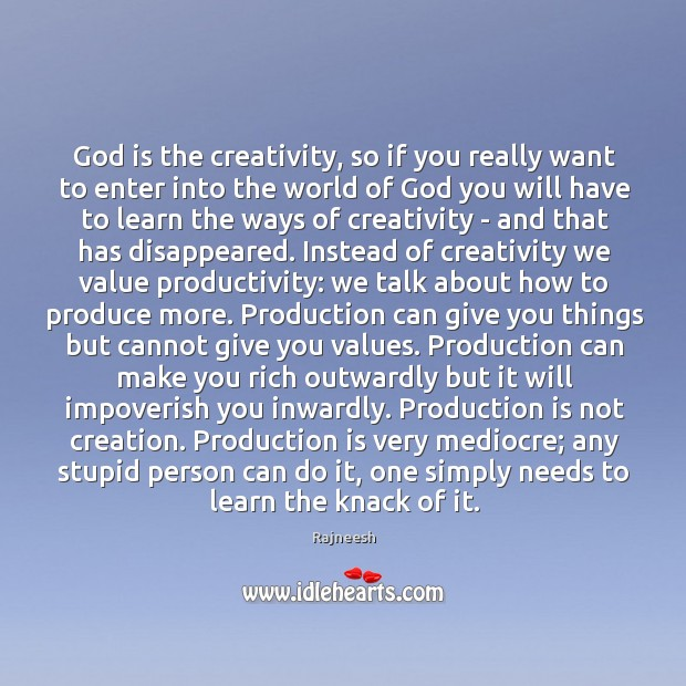 God is the creativity, so if you really want to enter into Image