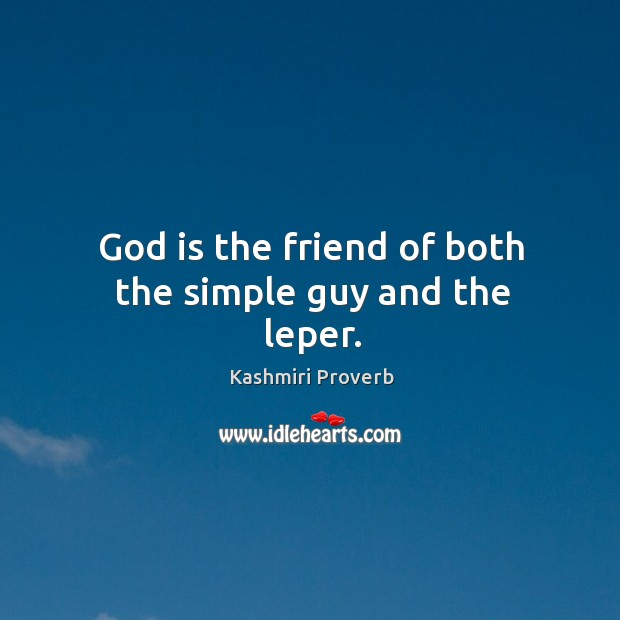 Image, God is the friend of both the simple guy and the leper.