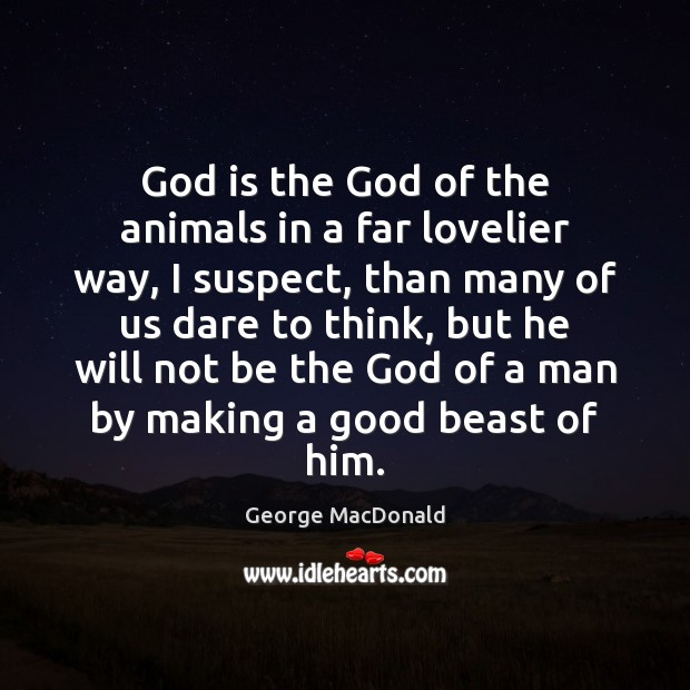 God is the God of the animals in a far lovelier way, Image