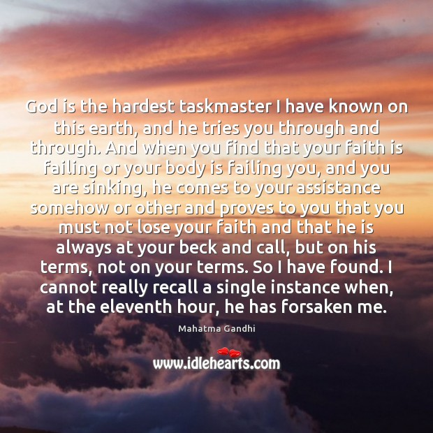 Image, God is the hardest taskmaster I have known on this earth, and