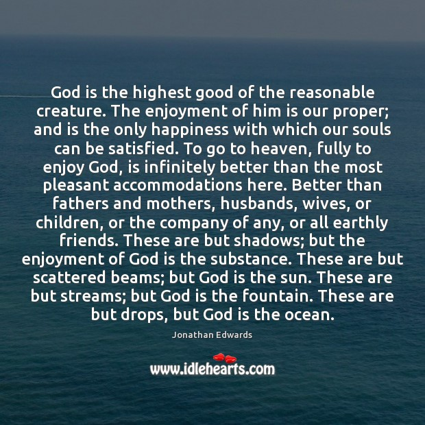God is the highest good of the reasonable creature. The enjoyment of Jonathan Edwards Picture Quote