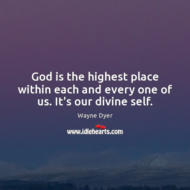 Image, God is the highest place within each and every one of us. It's our divine self.