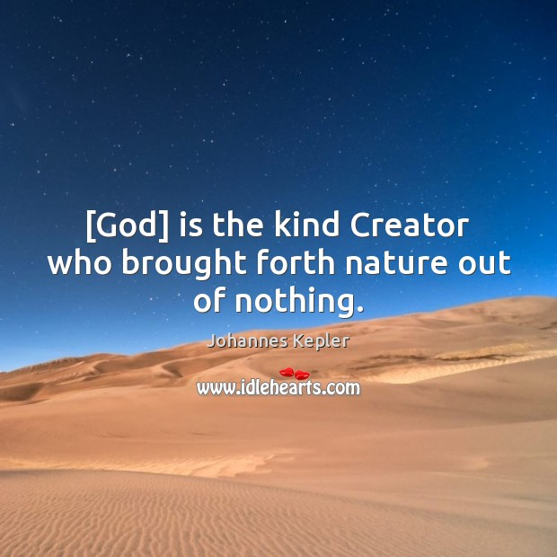 Image, [God] is the kind Creator who brought forth nature out of nothing.