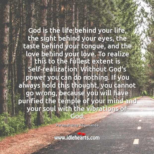 Image, God is the life behind your life, the sight behind your eyes,