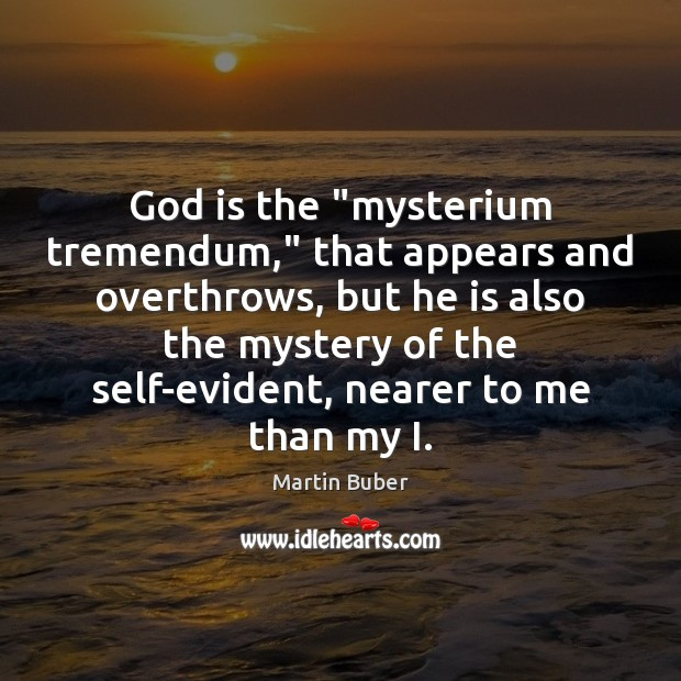 """God is the """"mysterium tremendum,"""" that appears and overthrows, but he is Martin Buber Picture Quote"""