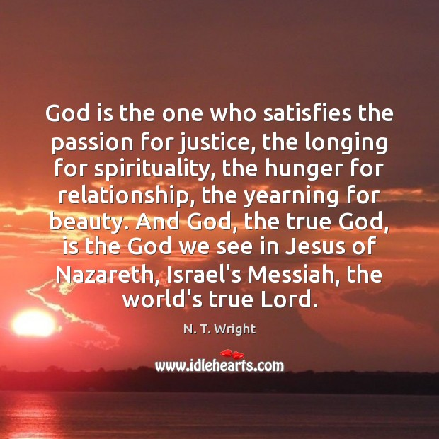 God is the one who satisfies the passion for justice, the longing Image