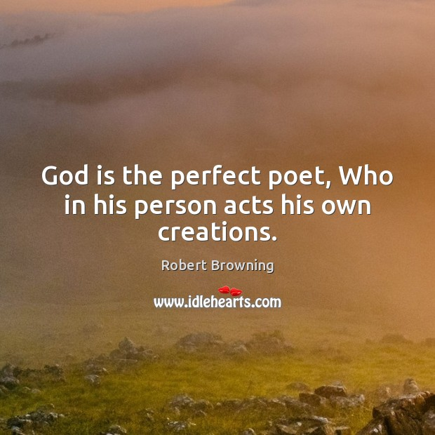 God is the perfect poet, Who in his person acts his own creations. Image