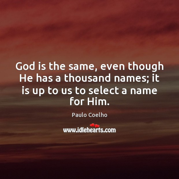 God is the same, even though He has a thousand names; it Paulo Coelho Picture Quote