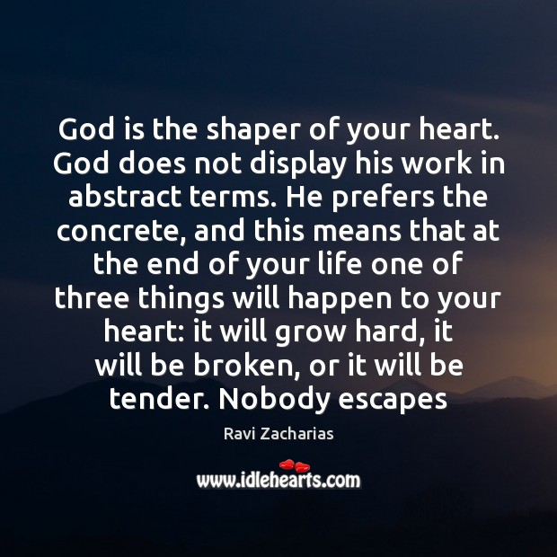 God is the shaper of your heart. God does not display his Ravi Zacharias Picture Quote