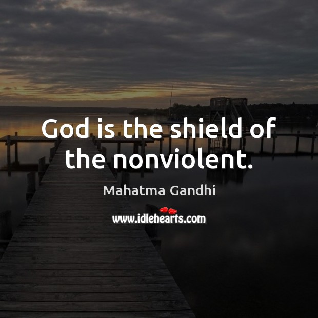 God is the shield of the nonviolent. Image