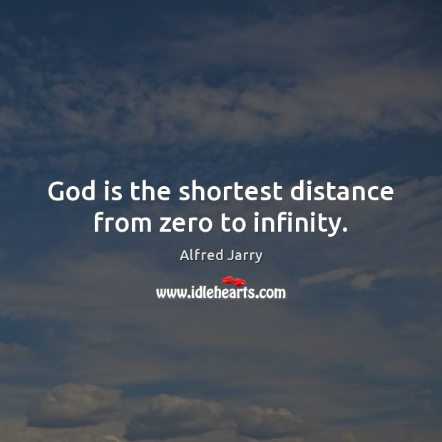 Image, God is the shortest distance from zero to infinity.